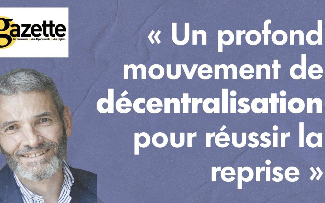 Un profond mouvement de décentralisation pour réussir la reprise !